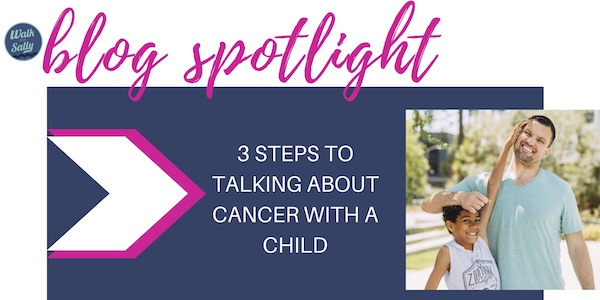 Blog Spotlight Click to Learn 3 Steps to Talking About Cancer with a Child